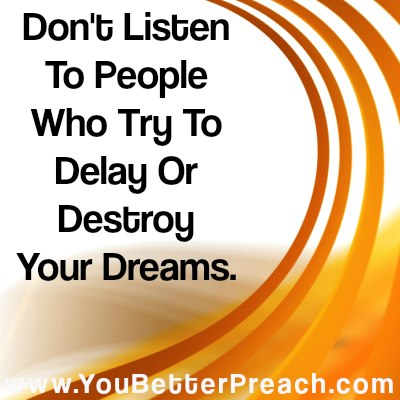 Don't Listen to People Who Try to Destroy your Dreams